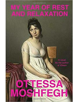 my-year-of-rest-and-relaxation by ottessa-moshfegh