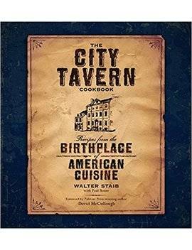 the-city-tavern-cookbook:-recipes-from-the-birthplace-of-american-cuisine by walter-staib