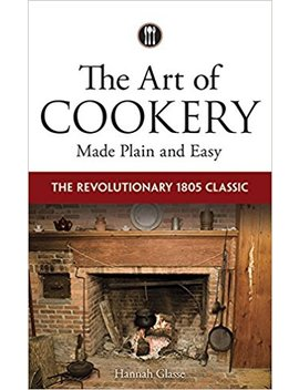 the-art-of-cookery-made-plain-and-easy:-the-revolutionary-1805-classic by hannah-glasse