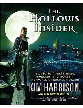 the-hollows-insider:-new-fiction,-facts,-maps,-murders,-and-more-in-the-world-of-rachel-morgan by kim-harrison