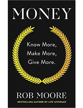 money:-know-more,-make-more,-give-more by rob-moore