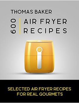air-fryer-cookbook:-600-selected-air-fryer-recipes-for-real-gourmets by amazon