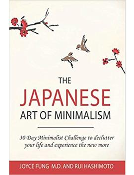 the-japanese-art-of-minimalism:-30-day-minimalist-challenge-to-declutter-your-life-and-experience-the-new-more-(minimalist-living) by dr-joyce-fung