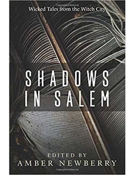 Shadows In Salem: Wicked Tales From The Witch City by Amber Newberry