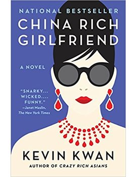 China Rich Girlfriend (Crazy Rich Asians Trilogy) by Kevin Kwan
