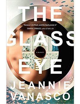 The Glass Eye: A Memoir by Jeannie Vanasco