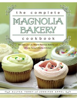 The Complete Magnolia Bakery Cookbook: Recipes From The World Famous Bakery And Allysa To by Allysa Torey