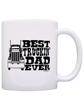 Father's Day Gift Best Truckin' Dad Ever Truck Driver Trucker Gift Coffee Mug Tea Cup White by This Wear