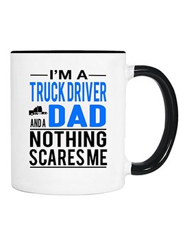 I'm A Truck Driver And A Dad Nothing Scares Me   Mug   Truck Driver Dad Gift   Truck Driver Dad Mug by Wildwindapaprel