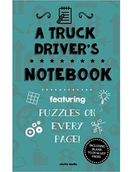 A Truck Driver's Notebook: Featuring 100 Puzzles by Clarity Media