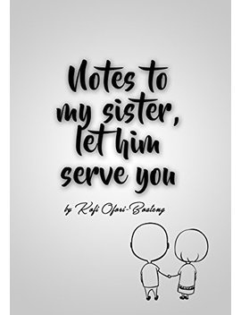 Notes To My Sister, Let Him Serve You by Amazon
