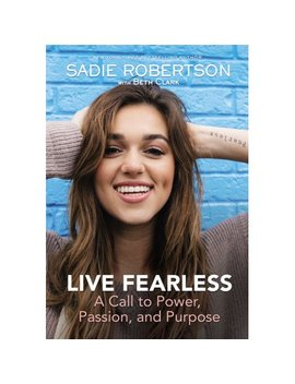 Live Fearless : A Call To Power, Passion, And Purpose by Sadie Robertson; Louie Giglio