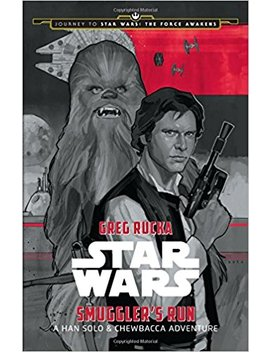 Journey To Star Wars: The Force Awakens Smuggler's Run: A Han Solo Adventure (Star Wars: Journey To Star Wars: The Force Awakens) by Greg Rucka