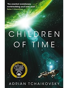 Children Of Time: Winner Of The 2016 Arthur C. Clarke Award by Adrian Tchaikovsky