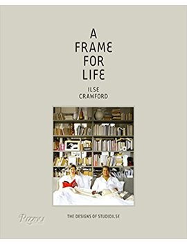 A Frame For Life: The Designs Of Studio Ilse by Ilse Crawford