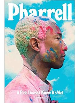Pharrell: A Fish Doesn't Know It's Wet by Amazon