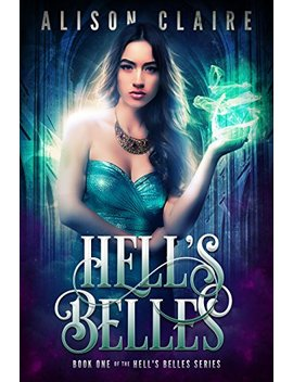 Hell's Belles (Hell's Belles Trilogy Book 1) by Alison Claire