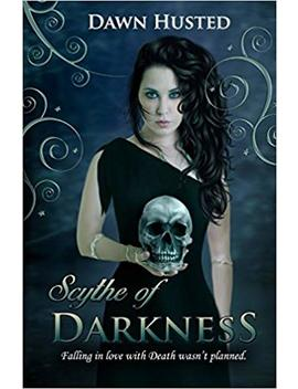 Scythe Of Darkness by Dawn Husted