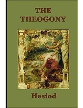 The Theogony Of Hesiod (Annotated) (Greek Classics) by Hesiod