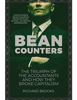 Bean Counters: The Triumph Of The Accountants And How They Broke Capitalism by Amazon