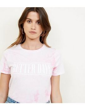 Pink Tie Dye Better Days Slogan T Shirt by New Look