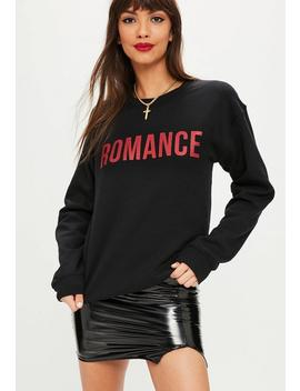 Black Romance Slogan Sweatshirt by Missguided