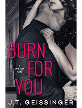 Burn For You (Slow Burn Book 1) by J.T. Geissinger