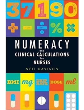 Numeracy And Clinical Calculations For Nurses by Amazon