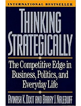 Thinking Strategically: The Competitive Edge In Business, Politics, And Everyday Life (Norton Paperback) by Avinash K. Dixit