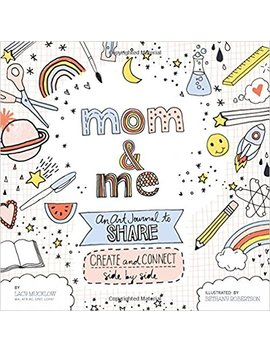 Mom And Me: An Art Journal To Share: Create And Connect Side By Side (A Side By Side Book) by Lacy Mucklow