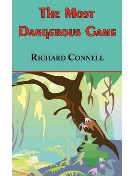 The Most Dangerous Game   Richard Connell's Original Masterpiece by Richard Connell