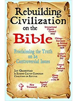 Rebuilding Civilization On The Bible: Proclaiming The Truth On 24 Controversial Issues by Amazon