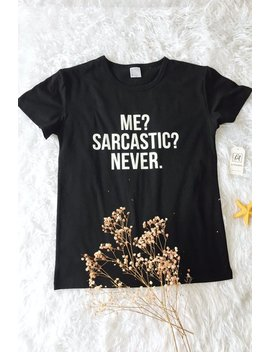 Me? Sarcastic? Never. Casual Hip Hop T Shirt by Lupsona