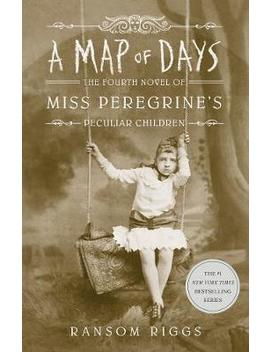 A Map Of Days : Miss Peregrine's Peculiar Children by Ransom Riggs