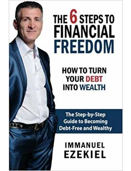The 6 Steps To Financial Freedom: How To Turn Your Debt Into Wealth: Volume 1 by Amazon