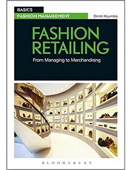 Fashion Retailing: From Managing To Merchandising (Basics Fashion Management) by Amazon