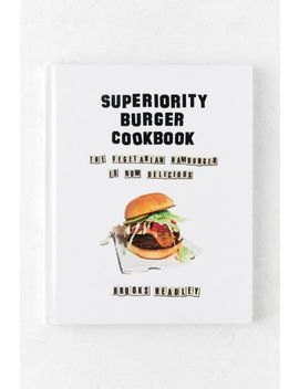 Superiority Burger Cookbook: The Vegetarian Hamburger Is Now Delicious By Brooks Headley by Urban Outfitters