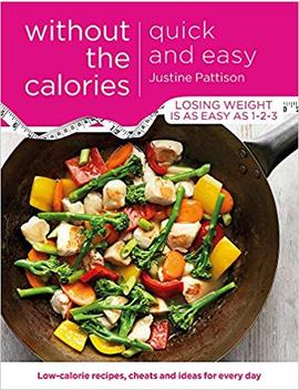 Quick And Easy Without The Calories: Low Calorie Recipes, Cheats And Ideas For Every Day by Justine Pattison