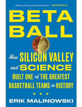 Betaball: How Silicon Valley And Science Built One Of The Greatest Basketball Teams In History by Erik Malinowski