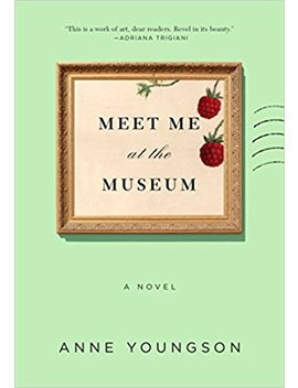 Meet Me At The Museum: A Novel by Anne Youngson