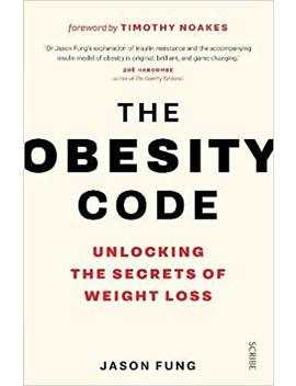 The Obesity Code: Unlocking The Secrets Of Weight Loss by Dr Jason Fung