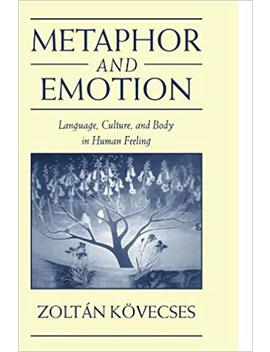 Metaphor And Emotion: Language, Culture, And Body In Human Feeling (Studies In Emotion And Social Interaction) by Amazon