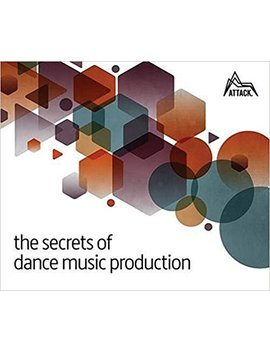 The Secrets Of Dance Music Production: The World's Leading Electronic Music Production Magazine Delivers The Definitive Guide To Making Cutting Edge Dance Music by Amazon