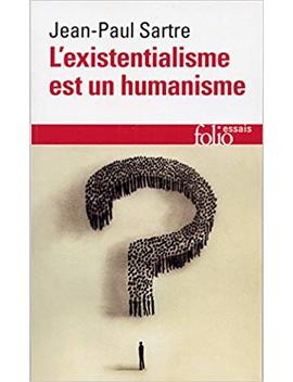 L' Existentialisme Est Un Humanisme (Essai) (French Edition) by Jean Paul Sartre
