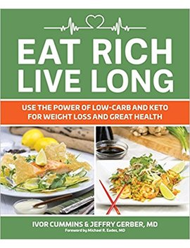 Eat Rich, Live Long Mastering The Low Carb & Keto Spectrum For Weight Loss And Longevity by Ivor Cummins