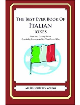 The Best Ever Book Of Italian Jokes: Lots And Lots Of Jokes Specially Repurposed For You Know Who by Amazon