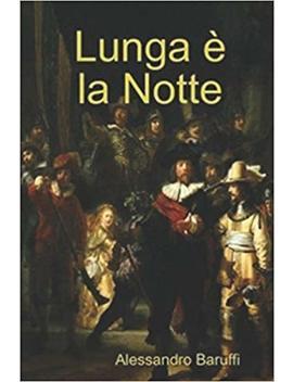 Lunga è La Notte (Italian Edition) by Alessandro Baruffi