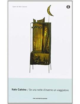 Se Una Notte D'inverno Un Viaggiatore (Oscar Opere Di Italo Calvino) (Italian Edition) by Italo Calvino