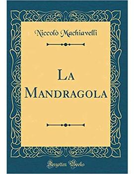 La Mandragola (Classic Reprint) (Italian Edition) by Niccolò Machiavelli