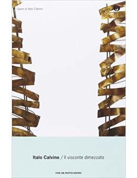 Il Visconte Dimezzato (Oscar Opere Di Italo Calvino) (Italian Edition) by Italo Calvino